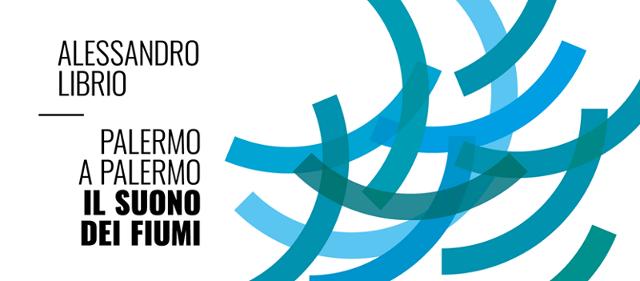 ''Palermo a Palermo, Il Suono dei Fiumi''