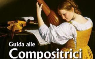 Guida alle donne compositrici dal Rinascimento ai nostri giorni