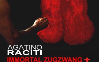 Immortal Zugzwang, di Agatino Raciti
