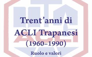 Trent'anni di ACLI Trapanesi 1960-1990