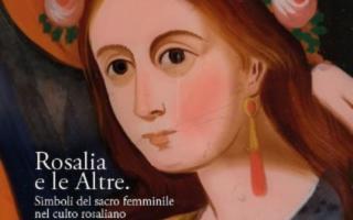Rosalia e le altre. Simboli del sacro femminile nel culto rosaliano
