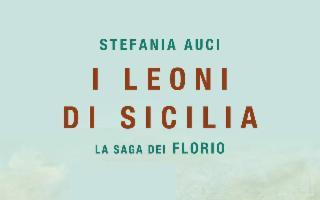 """''I Leoni di Sicilia. La saga dei Florio"""", di Stefania Auci"""