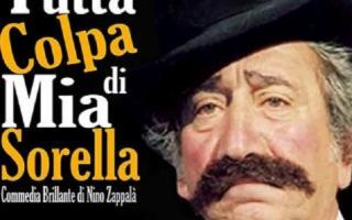 """""""Tutta colpa di mia sorella'', divertente commedia di Nino Zappalà"""