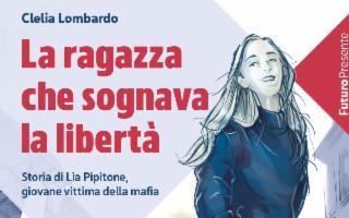 ''La ragazza che sognava la libertà - Storia di Lia Pipitone, giovane vittima della mafia'', di Clelia Lombardo