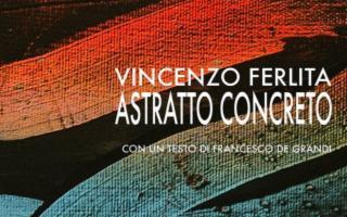 """''Astratto Concreto"""", mostra personale di Vincenzo Ferlita"""