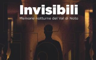 Invisibili - Memorie Notturne del Val Di Noto